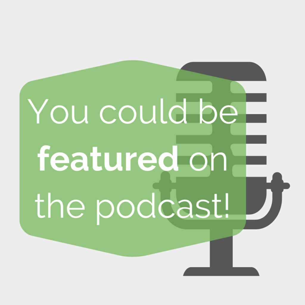 You could be featured on the podcast